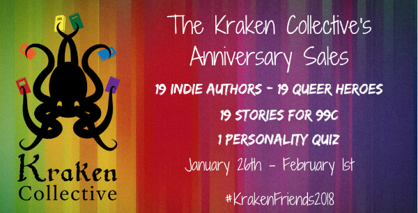 Image: A rainbow background with the Kraken Collective logo and text which reads: The Kraken Collective's Anniversary Sale. 19 indie authors, 19 queer heroes, 19 stories for 99 cents. One personality quiz. January 26th through February 1st. Hashtag KrakenFriends2018